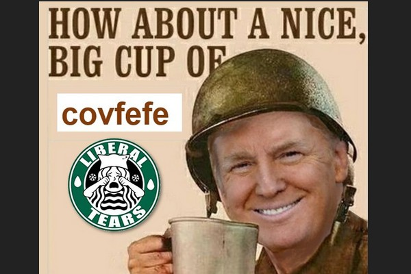 A Cup of Covfefe for Your Liberal Tears