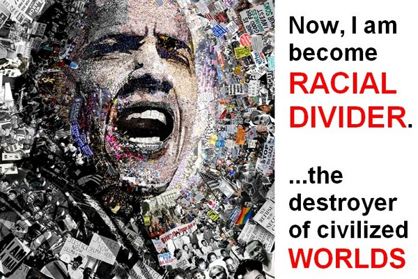 Obama, the Racial Divider and Destroyer of Civilized Worlds